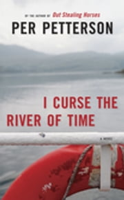 I Curse the River of Time - A Novel ebook by Per Petterson, Charlotte Barslund