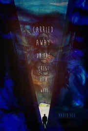 carried away on the crest of a wave ebook by David Yee