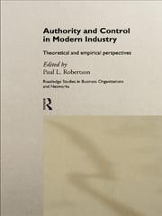 Authority and Control in Modern Industry - Theoretical and Empirical Perspectives ebook by Paul L. Robertson