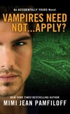 Vampires Need Not...Apply? ebook by Mimi Jean Pamfiloff