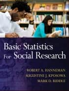Basic Statistics for Social Research ebook by Robert A. Hanneman,Augustine J. Kposowa,Mark D. Riddle