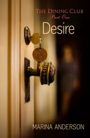 Desire - The Dining Club: Part One ebook by Marina Anderson