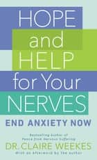 Hope and Help for Your Nerves - End Anxiety Now ebook by Claire Weekes