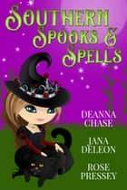 Southern Spooks and Spells ebook by Deanna Chase,Rose Pressey,Jana DeLeon