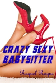 Crazy Sexy Babysitter ebook by Raquel Rogue