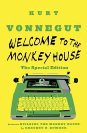 Welcome to the Monkey House: The Special Edition - Stories ebook by Kurt Vonnegut,Gregory D. Sumner