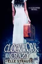 Clockwork Crazy ebook by Elle Strauss