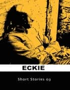 Short Stories 03 ebook by Eckie