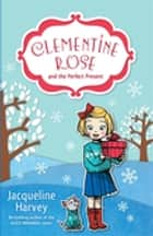 Clementine Rose and the Perfect Present 3 ebook by Mrs Jacqueline Harvey