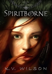 Spiritborne (Book One of the Spirits' War Trilogy) ebook by K.V. Wilson