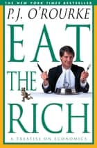 Eat the Rich - A Treatise on Economics ebook by P.  J. O'Rourke