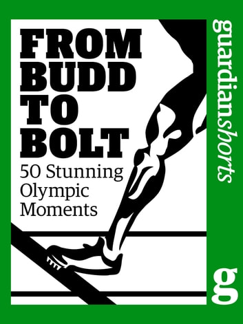 From Budd to Bolt - 50 Stunning Olympic Moments ebook by The Guardian