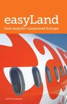 easyLand: How easyJet Conquered Europe ebook by Tony Anderson