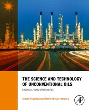 The Science and Technology of Unconventional Oils - Finding Refining Opportunities ebook by M. M. Ramirez-Corredores