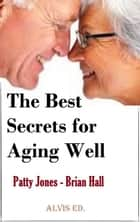 The Best Secrets for Aging Well ebook by Patty Jones