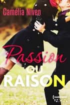 Passion ou raison ? ebook by Camelia Niven