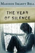 The Year of Silence ebook by Madison Smartt Bell