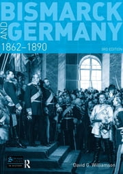 Bismarck and Germany - 1862-1890 ebook by David G. Williamson