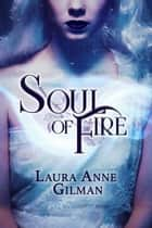 Soul of Fire - Portals, #2 eBook by Laura Anne Gilman