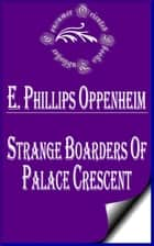 Strange Boarders of Palace Crescent ebook by E. Phillips Oppenheim