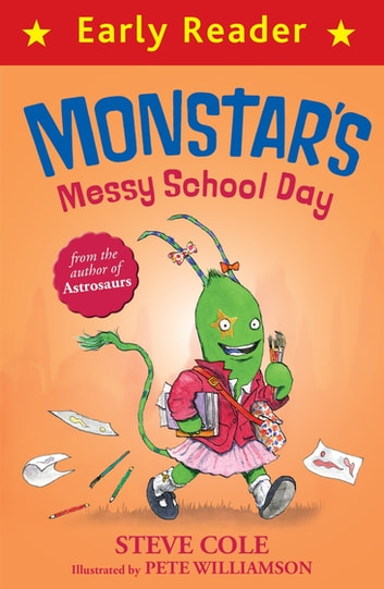 Monstar's Messy School Day ebook by Steve Cole