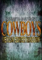 Cowboys: Mexican Border Rundown ebook by Kenneth Guthrie