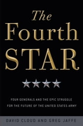 The Fourth Star - Four Generals and the Epic Struggle for the Future of the United States Army ebook by Greg Jaffe,David Cloud