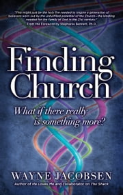 Finding Church - What If There Really Is Something More ebook by Wayne Jacobsen