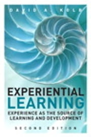 Experiential Learning - Experience as the Source of Learning and Development ebook by David A. Kolb