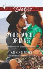Your Ranch...Or Mine? ebook by Kathie DeNosky