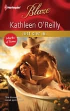 Just Give In... ebook by Kathleen O'Reilly