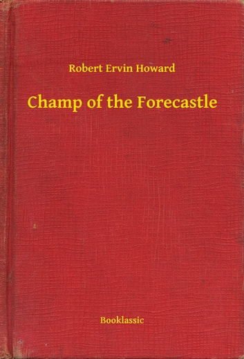 Champ of the Forecastle ebook by Robert Ervin Howard