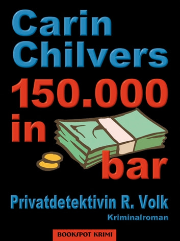 150.000 in bar - Privatdetektivin R. Volk ebook by Carin Chilvers