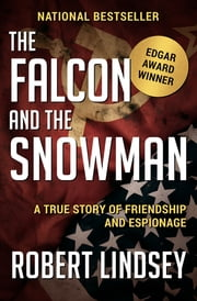The Falcon and the Snowman - A True Story of Friendship and Espionage ebook by Robert Lindsey
