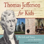 Thomas Jefferson for Kids - His Life and Times with 21 Activities ebook by Brandon Marie Miller