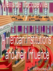 American Institutions and Their Influence ebook by De Tocqueville, Alexis