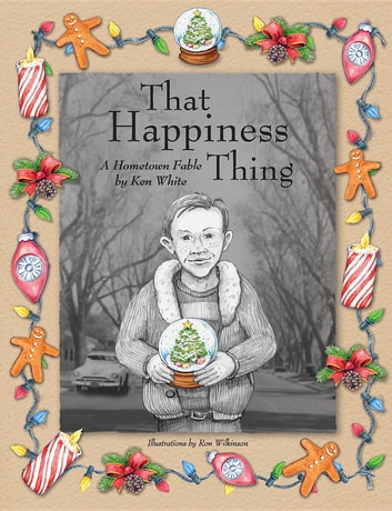 That Happiness Thing - A Hometown Fable ebook by Ken White