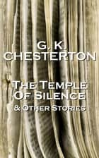 GK Chesterton The Temple Of Silence & Other Stories ebook by GK Chesterton