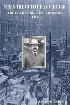 "When the Outfit Ran Chicago, Vol I:The ""Big Jim"" Colosimo Era ebook by James R Ashley"