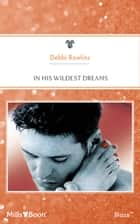 In His Wildest Dreams ebook by Debbi Rawlins