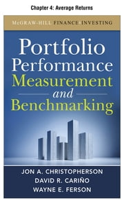 Portfolio Performance Measurement and Benchmarking, Chapter 4 - Average Returns ebook by Jon A. Christopherson,David R. Carino,Wayne E. Ferson
