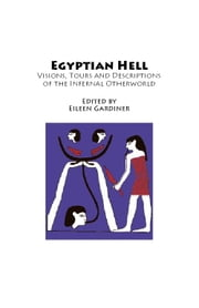 Egyptian Hell: Visions, Tours and Descriptions of the Infernal Otherworld from Hell-On-Line.Org ebook by Gardiner, Eileen