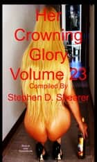 Her Crowning Glory Volume 023 ebook by Stephen Shearer