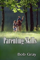 Parenting Skills ebook by Bob Gray Sr