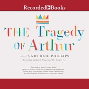 The Tragedy of Arthur - A Novel audiobook by Arthur Phillips