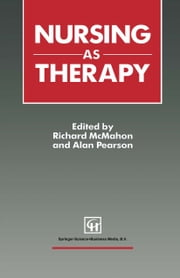Nursing as Therapy ebook by Richard McMahon,Alan Pearson