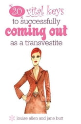 20 vital keys to successfully coming out as a transvestite ebook by Louise Allen and Jane Butt