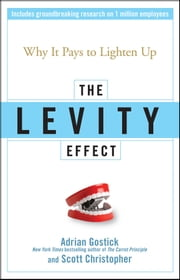 The Levity Effect - Why it Pays to Lighten Up ebook by Adrian Gostick,Scott Christopher