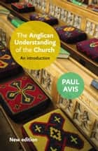 The Anglican Understanding of the Church - An introduction ebook by Paul Avis