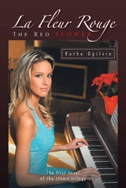 La Fleur Rouge THE RED FLOWER - The first novel of the stuart trilogy ebook by Ruthe Ogilvie